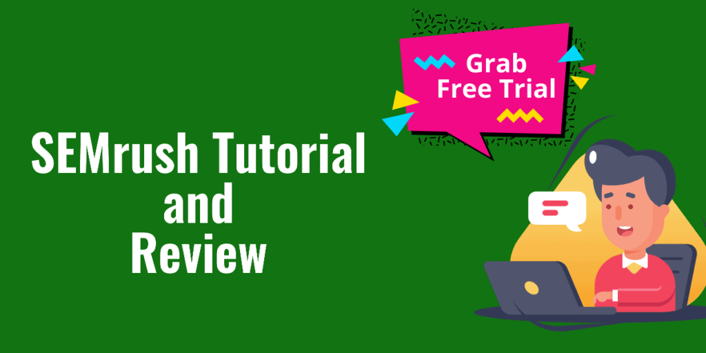 SEMrush Review and Tutorial: How You Can Use It For the Growth of your Blog